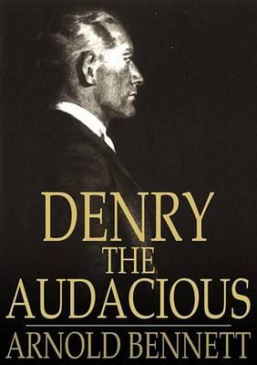 Denry the Audacious: Or