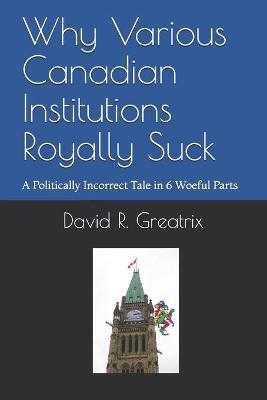 Why Various Canadian Institutions Royally Suck
