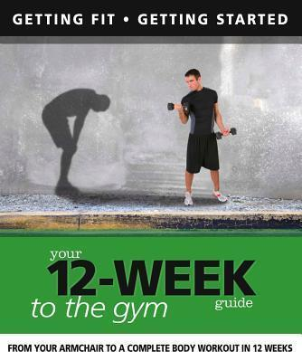 Your 12-week Guide to the Gym