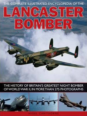 The Complete Illustrated Encyclopedia of the Lancaster Bomber