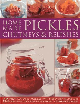 Home-made Pickles, Chutneys and Relishes