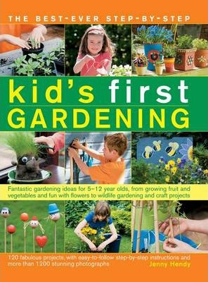 The Best Ever Step By Step Kid S First Gardening Jenny Hendy