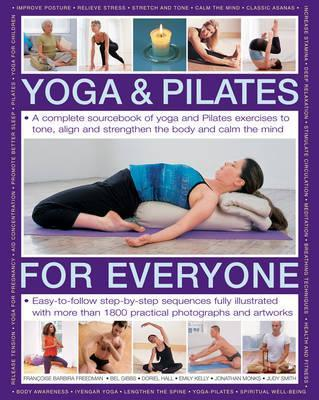 Yoga & Pilates for Everyone: A Complete Sourcebook of Yoga and Pilates Exercises to Tone and Strengthen the Body and Calm the Mind