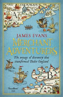 Merchant Adventurers : The Voyage of Discovery that Transformed Tudor England