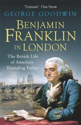 Benjamin Franklin in London : The British Life of America's Founding Father