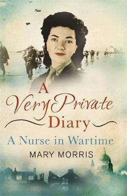 A Very Private Diary : A Nurse in Wartime