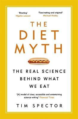 The Diet Myth : The Real Science Behind What We Eat