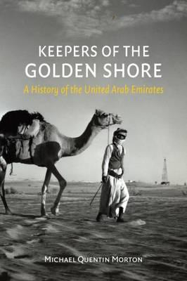 Keepers of the Golden Shore  A History of the United Arab Emirates