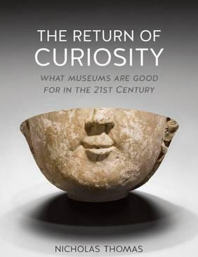 Thebridgelondon-ils.co.uk The Return of Curiosity : What Museums are Good for in the Twenty-First Century image