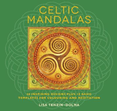 Celtic Mandalas : 26 Inspiring Designs Plus 10 Basic Templates for Colouring and Meditation