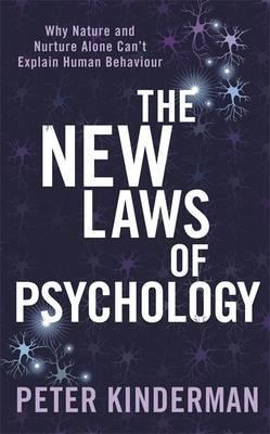 The New Laws of Psychology : Why Nature and Nurture Alone Can't Explain Human Behaviour