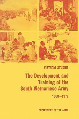 The Development and Training of the South Vietnamese Army 1950-1972