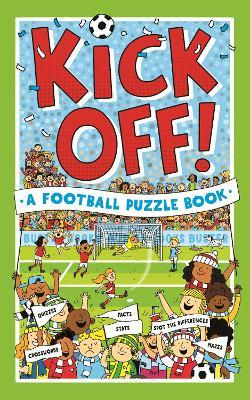 Kick Off! A Football Puzzle Book  Quizzes, Crosswords, Stats and Facts to Tackle