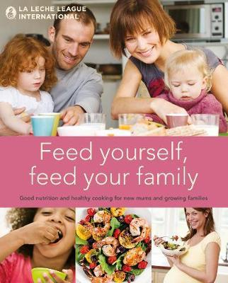 Feed Yourself, Feed Your Family : Good Nutrition and Healthy Cooking for New Mums and Growing Families