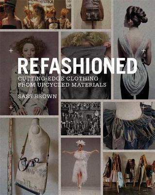 Refashioned: Cutting Edge Clothing from Upcycled Materials