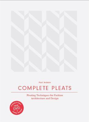 Complete Pleats Pleating Techniques For Fashion Architecture And Design