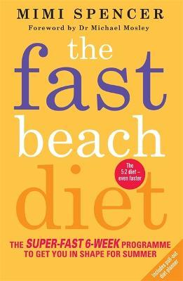 The Fast Beach Diet : The Super-Fast 6-Week Programme to Get You in Shape for Summer – Mimi Spencer