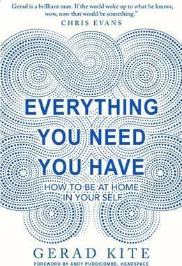 Everything You Need You Have : How to Feel at Home in Yourself