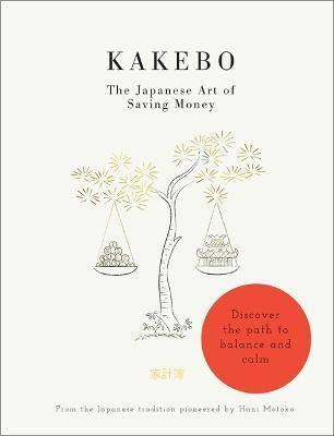 Kakebo: The Japanese Art of Saving Money : Discover the path to balance and calm