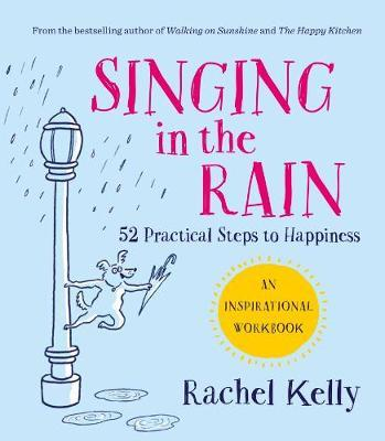 Singing in the Rain : 52 practical steps to happiness