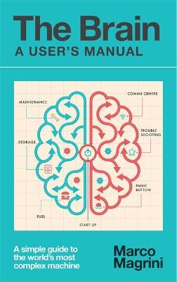 The Brain: A User's Manual : Marco Magrini : 9781780723839