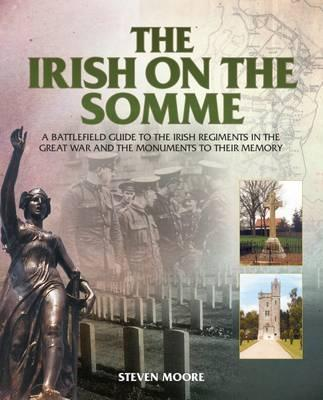 The Irish on the Somme: A Battlefield Guide to the Irish Regiments in the Great War and the Monuments to Their Memory