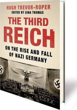 The Third Reich  On the Rise and Fall of Nazi Germany