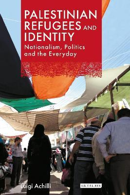 Palestinian Refugees and Identity  Nationalism, Politics and the Everyday