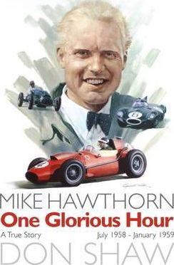 Mike Hawthorn One Glorious Hour : A True Story - July 1958 - January 1959