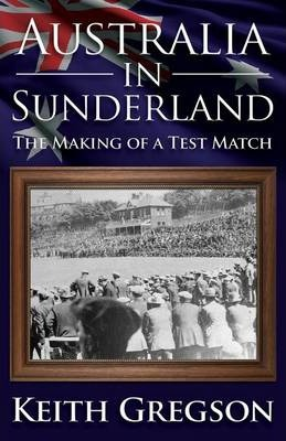 Australia in Sunderland: The Making of a Test Match