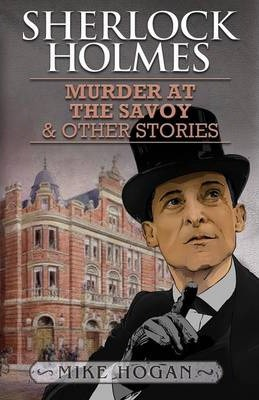 Sherlock Holmes and the Murder at the Savoy and Other Stories