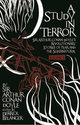A Study in Terror: Sir Arthur Conan Doyle's Revolutionary Stories of Fear and the Supernatural: Volume 1