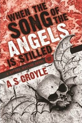 When the Song of the Angels is Stilled - A Before Watson Novel