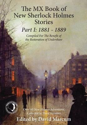 The MX Book of New Sherlock Holmes Stories: 1881 to 1889: Part I