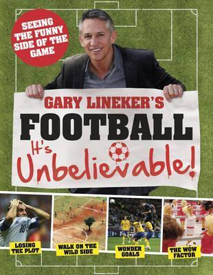 Gary Lineker's - Football: it's Unbelievable! : Seeing the Funny Side of the Global Game