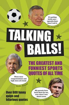 Talking Balls : The Greatest and Funniest Sports Quotes Ever!