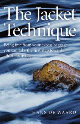 The Jacket Technique  Being Free from Your Excess Baggage, You Can Take the First Step Towards Effortless Living