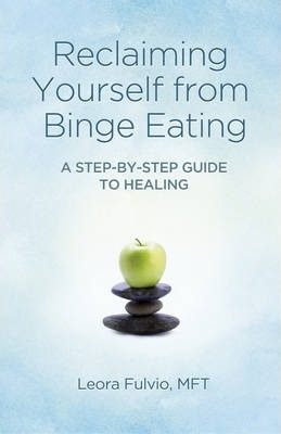 Reclaiming Yourself from Binge Eating : A Step-by-step Guide to Healing