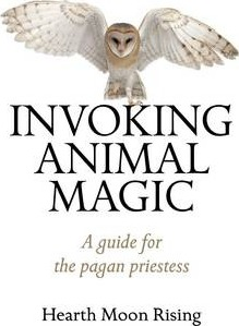 Invoking Animal Magic: A Guide for the Pagan Priestess