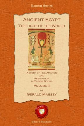 Ancient Egypt. The Light of the World: Pt. II: A Work of Reclamation and Restitution in Twelve Books