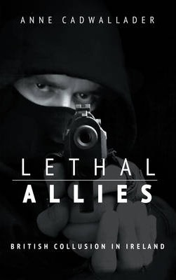 Lethal Allies : : British Collusion in Ireland