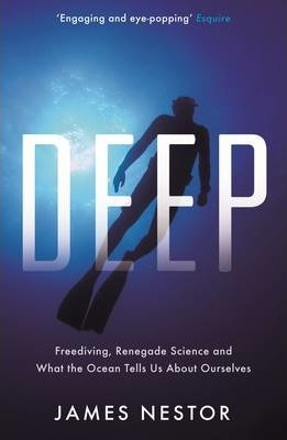 Deep : Freediving, Renegade Science and What the Ocean Tells Us About Ourselves