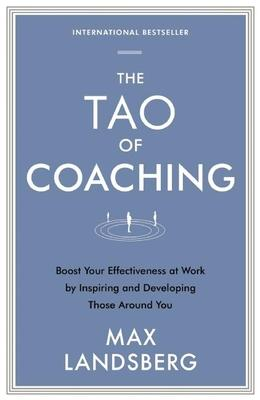 The Tao of Coaching : Boost Your Effectiveness at Work by Inspiring and Developing Those Around You