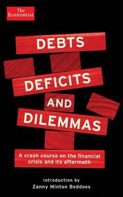 Debts, Deficits and Dilemmas : A Crash Course on the Financial Crisis and its Aftermath