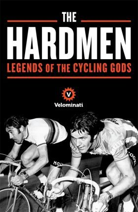 The Hardmen : Legends of the Cycling Gods