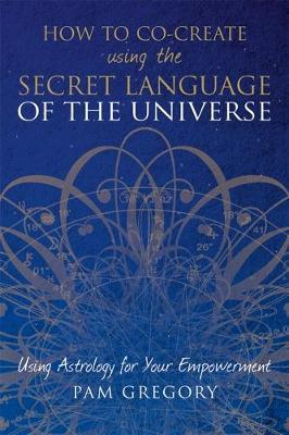 How to Co-Create Using the Secret Language of the Universe