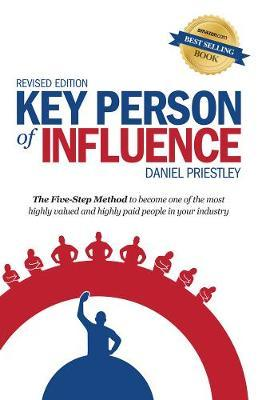 Key Person of Influence : The Five-Step Method to Become One of the Most Highly Valued and Highly Paid People in Your Industry