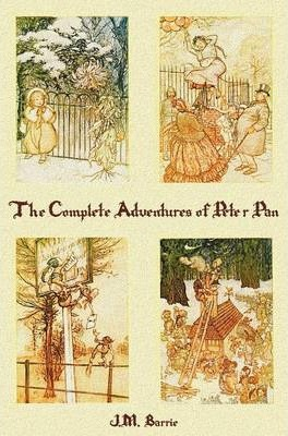 The Complete Adventures of Peter Pan (complete and Unabridged) Includes