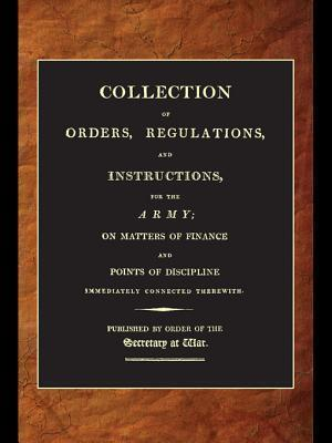 A Collection of Orders, Regulations, and Instructions, for the Army