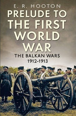 Prelude to the First World War  The BalkanWars 1912-1913